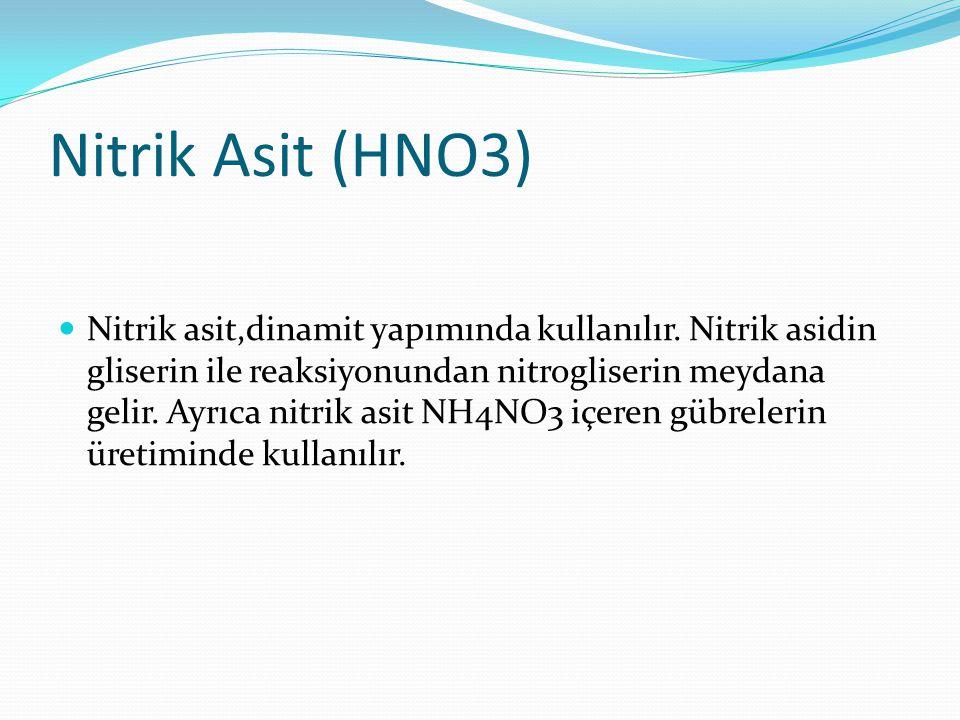 Nitrik Asit (HNO3) Nitrik asit,dinamit yapımında kullanılır. Nitrik asidin gliserin ile reaksiyonundan nitrogliserin meydana gelir. Ayrıca nitrik asit