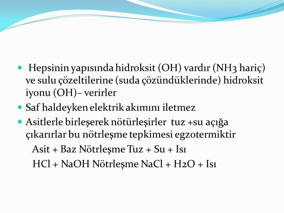 Hepsinin yapısında hidroksit (OH) vardır (NH3 hariç) ve sulu çözeltilerine (suda çözündüklerinde) hidroksit iyonu (OH)– verirler Saf haldeyken elektri