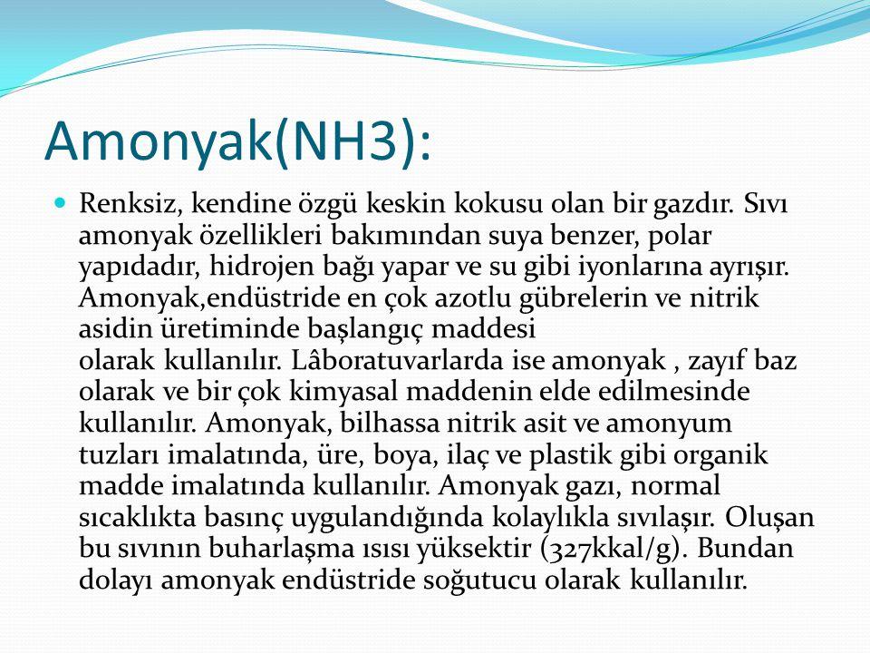 Amonyak(NH3): Renksiz, kendine özgü keskin kokusu olan bir gazdır. Sıvı amonyak özellikleri bakımından suya benzer, polar yapıdadır, hidrojen bağı yap