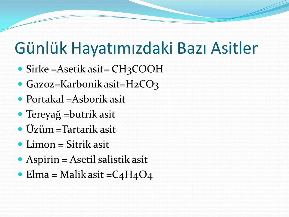 Günlük Hayatımızdaki Bazı Asitler Sirke =Asetik asit= CH3COOH Gazoz=Karbonik asit=H2CO3 Portakal =Asborik asit Tereyağ =butrik asit Üzüm =Tartarik asi
