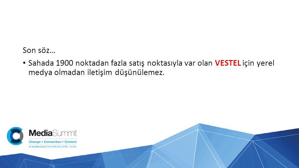 Son söz… Sahada 1900 noktadan fazla satış noktasıyla var olan VESTEL için yerel medya olmadan iletişim düşünülemez.