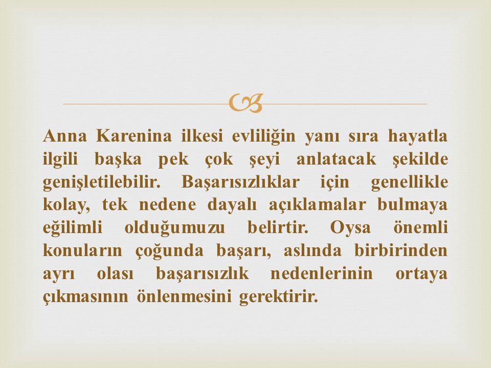  Anna Karenina ilkesi evliliğin yanı sıra hayatla ilgili başka pek çok şeyi anlatacak şekilde genişletilebilir. Başarısızlıklar için genellikle kolay