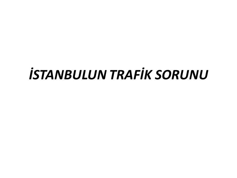 İSTANBULUN TRAFİK SORUNU