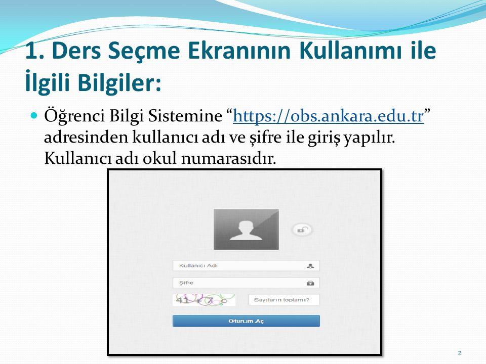 """1. Ders Seçme Ekranının Kullanımı ile İlgili Bilgiler: Öğrenci Bilgi Sistemine """"https://obs.ankara.edu.tr"""" adresinden kullanıcı adı ve şifre ile giriş"""