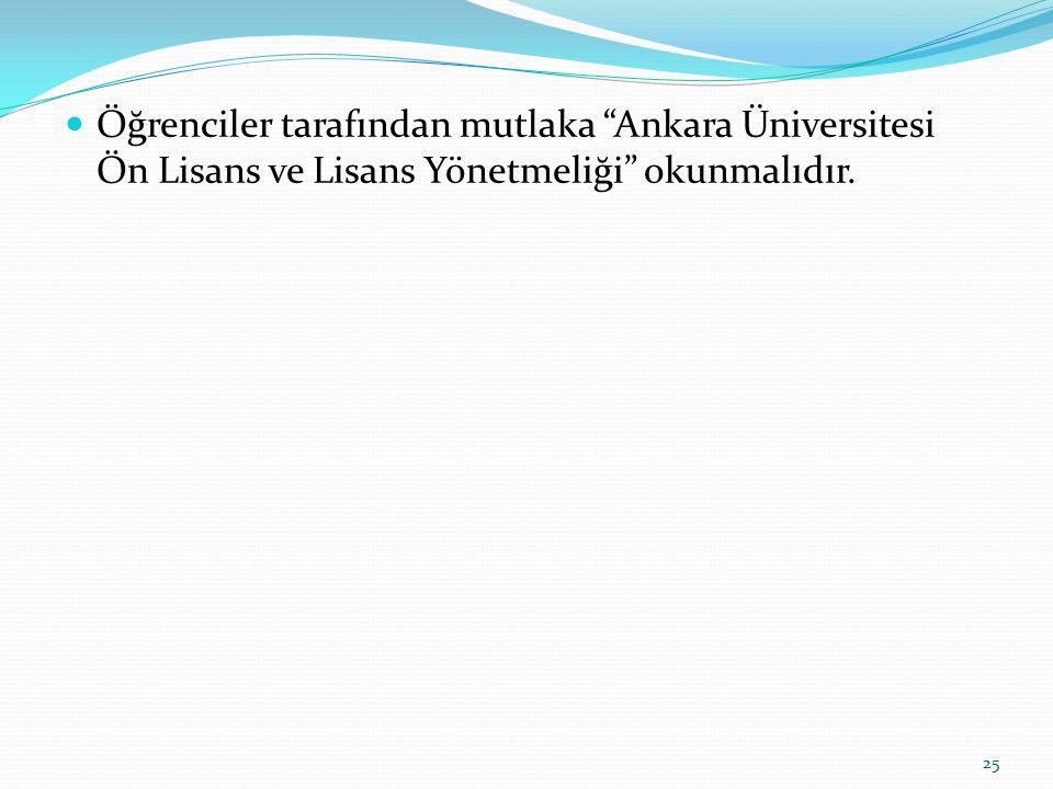 """Öğrenciler tarafından mutlaka """"Ankara Üniversitesi Ön Lisans ve Lisans Yönetmeliği"""" okunmalıdır. 25"""