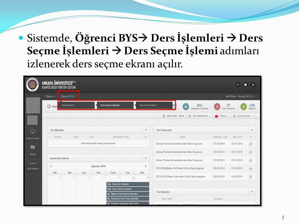 Sistemde, Öğrenci BYS  Ders İşlemleri  Ders Seçme İşlemleri  Ders Seçme İşlemi adımları izlenerek ders seçme ekranı açılır. 3
