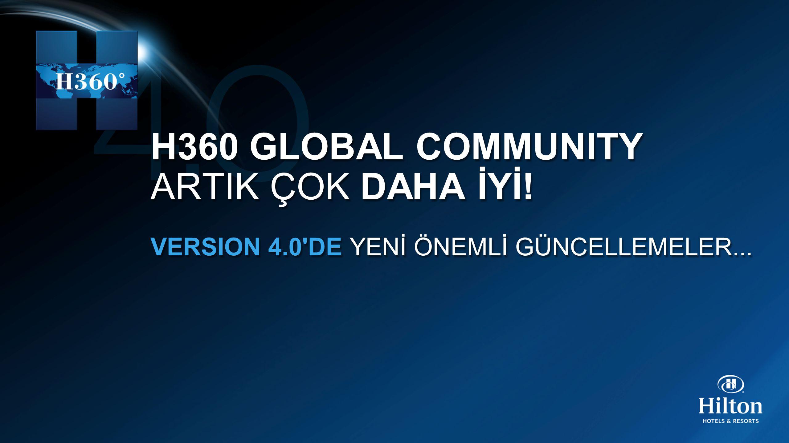 H360 GLOBAL COMMUNITY ARTIK ÇOK DAHA İYİ! VERSION 4.0'DE YENİ ÖNEMLİ GÜNCELLEMELER... H360 GLOBAL COMMUNITY ARTIK ÇOK DAHA İYİ! VERSION 4.0'DE YENİ ÖN