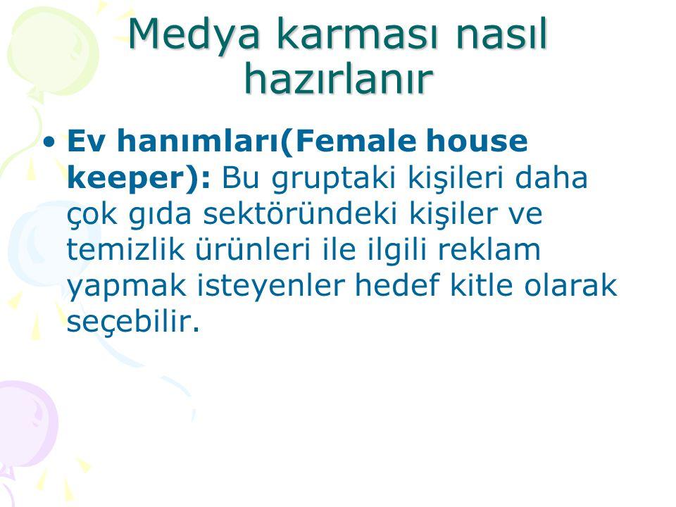 Medya karması nasıl hazırlanır Ev hanımları(Female house keeper): Bu gruptaki kişileri daha çok gıda sektöründeki kişiler ve temizlik ürünleri ile ilgili reklam yapmak isteyenler hedef kitle olarak seçebilir.