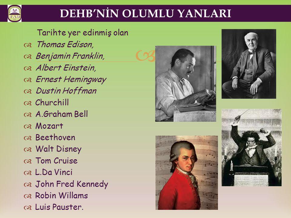  Tarihte yer edinmiş olan  Thomas Edison,  Benjamin Franklin,  Albert Einstein,  Ernest Hemingway  Dustin Hoffman  Churchill  A.Graham Bell 
