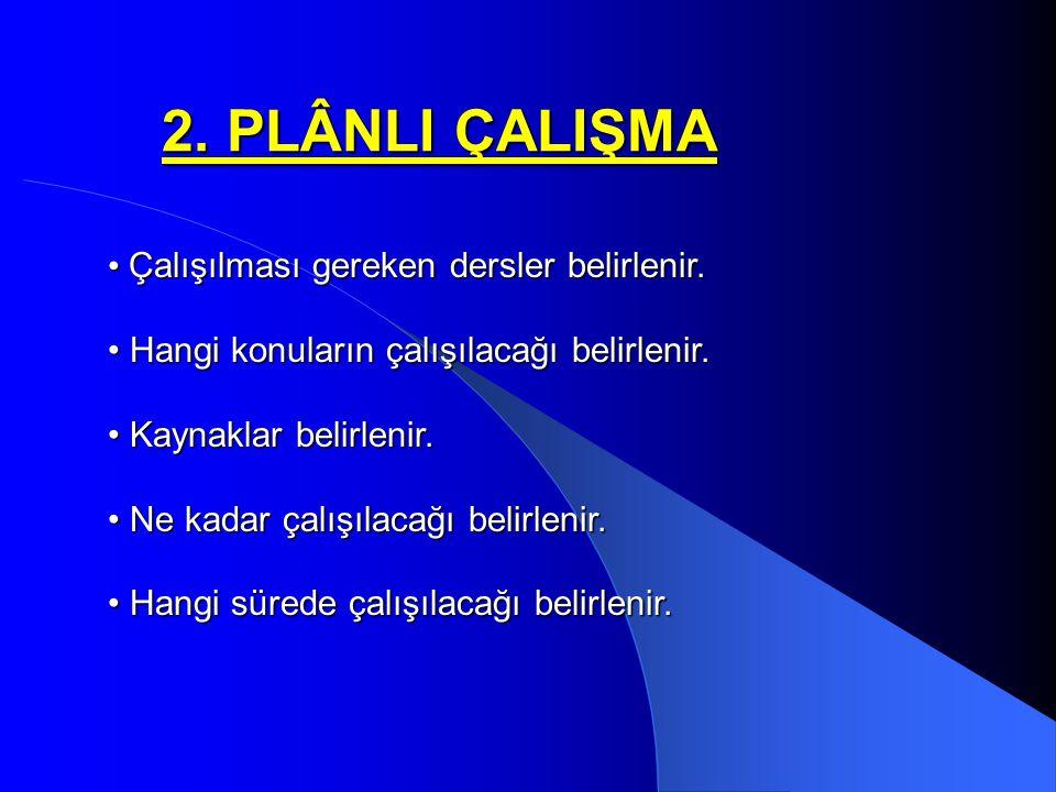 2.PLÂNLI ÇALIŞMA Çalışılması gereken dersler belirlenir.