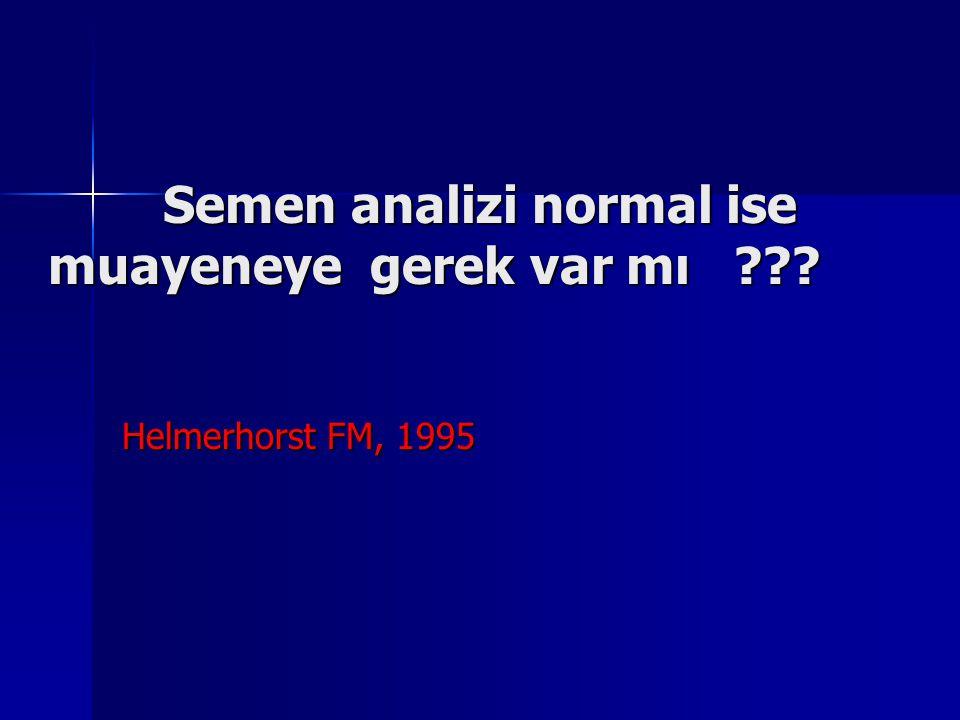 Semen analizi normal ise muayeneye gerek var mı ??? Helmerhorst FM, 1995