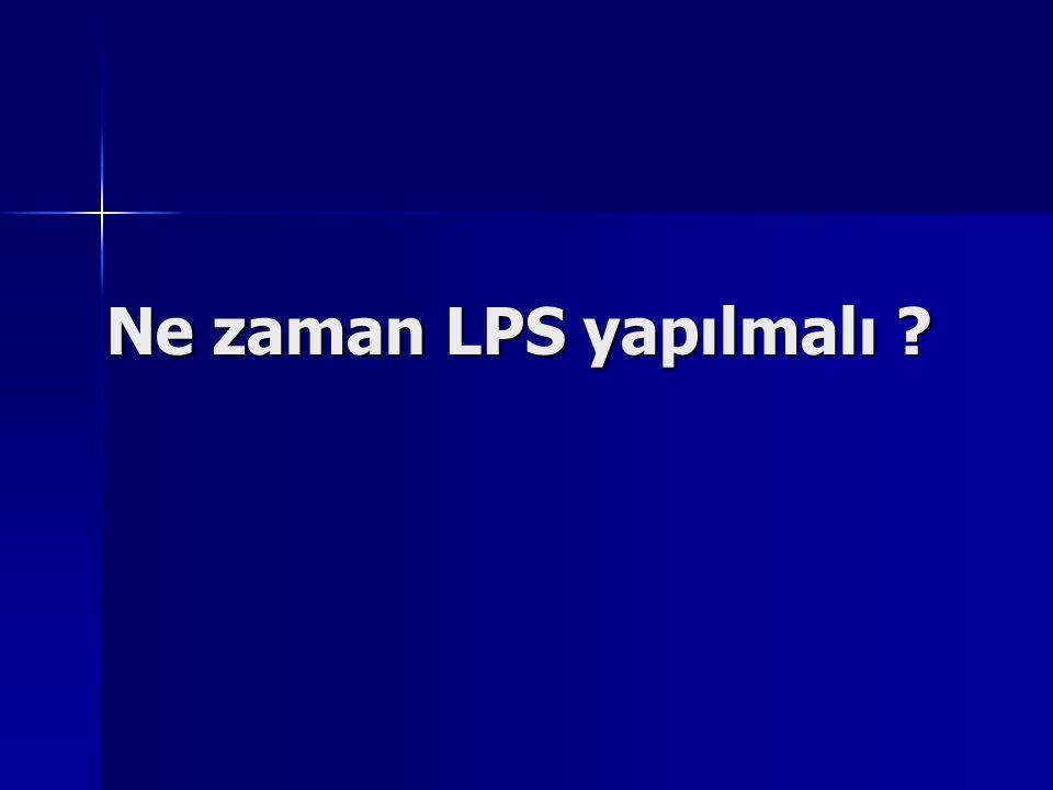 Ne zaman LPS yapılmalı ?