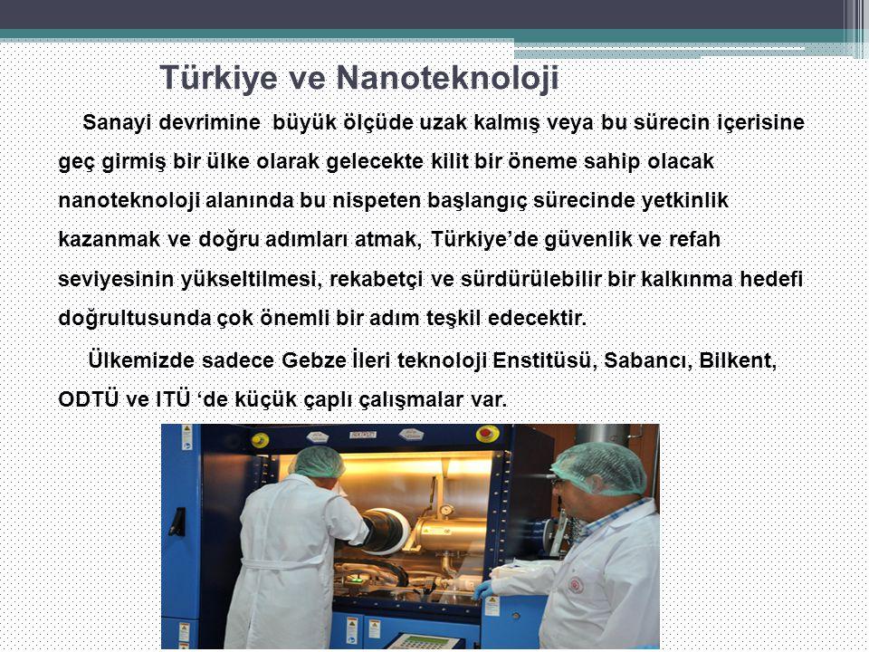 Türkiye ve Nanoteknoloji Sanayi devrimine büyük ölçüde uzak kalmış veya bu sürecin içerisine geç girmiş bir ülke olarak gelecekte kilit bir öneme sahi