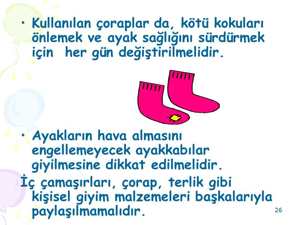 26 Kullanılan çoraplar da, kötü kokuları önlemek ve ayak sağlığını sürdürmek için her gün değiştirilmelidir.