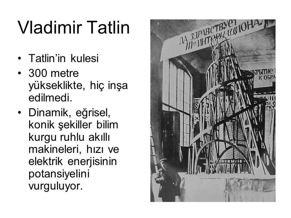 Vladimir Tatlin Tatlin'in kulesi 300 metre yükseklikte, hiç inşa edilmedi. Dinamik, eğrisel, konik şekiller bilim kurgu ruhlu akıllı makineleri, hızı