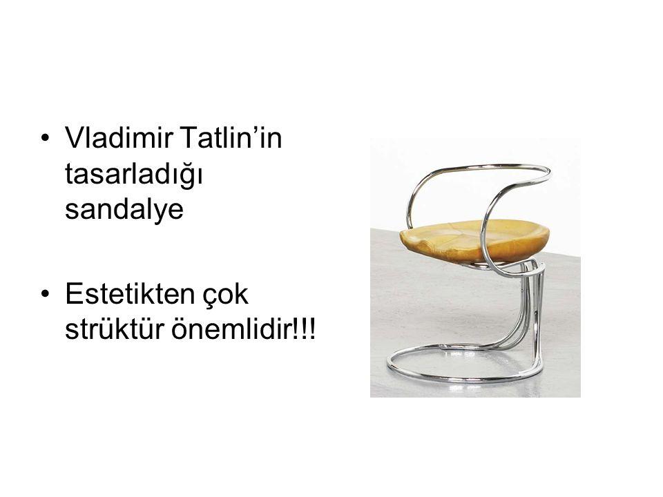 Vladimir Tatlin'in tasarladığı sandalye Estetikten çok strüktür önemlidir!!!