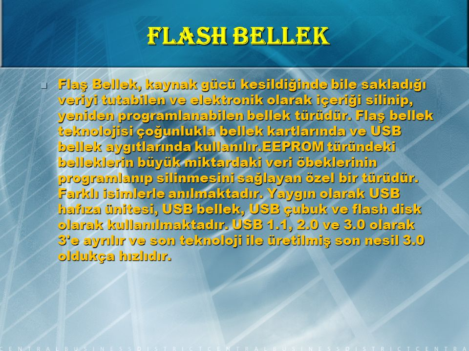 FLASH BELLEK Flaş Bellek, kaynak gücü kesildiğinde bile sakladığı veriyi tutabilen ve elektronik olarak içeriği silinip, yeniden programlanabilen bellek türüdür.