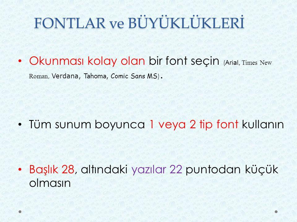 FONTLAR ve BÜYÜKLÜKLERİ Okunması kolay olan bir font seçin ( Arial, Times New Roman, Verdana, Tahoma, Comic Sans MS ). Tüm sunum boyunca 1 veya 2 tip