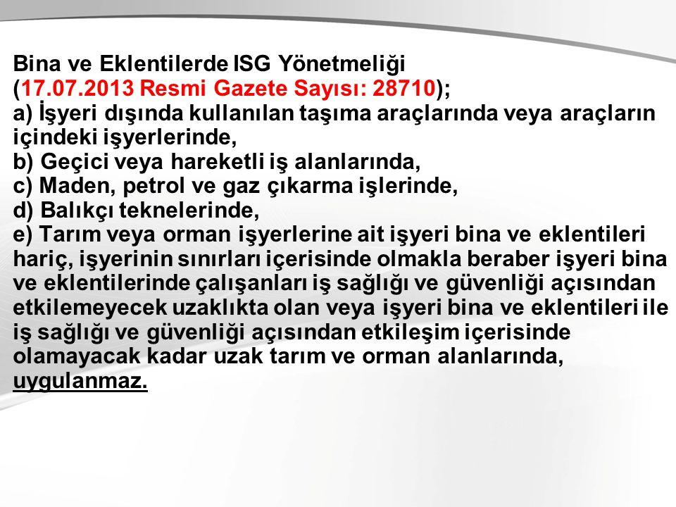 Bina ve Eklentilerde ISG Yönetmeliği (17.07.2013 Resmi Gazete Sayısı: 28710); a) İşyeri dışında kullanılan taşıma araçlarında veya araçların içindeki