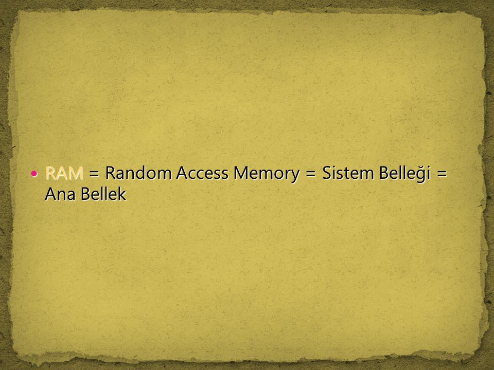 RAM = Random Access Memory = Sistem Belleği = Ana Bellek RAM = Random Access Memory = Sistem Belleği = Ana Bellek