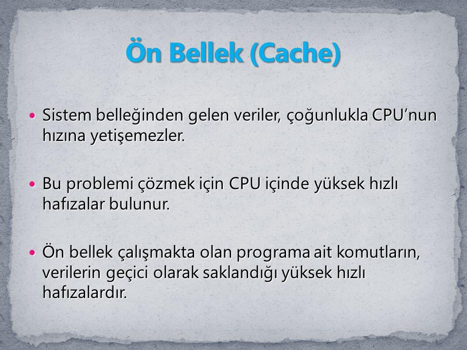 Sistem belleğinden gelen veriler, çoğunlukla CPU'nun hızına yetişemezler. Sistem belleğinden gelen veriler, çoğunlukla CPU'nun hızına yetişemezler. Bu