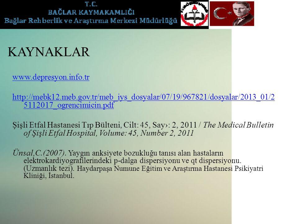 KAYNAKLAR www.depresyon.info.tr http://mebk12.meb.gov.tr/meb_iys_dosyalar/07/19/967821/dosyalar/2013_01/2 5112017_ogrencimicin.pdf Şişli Etfal Hastane