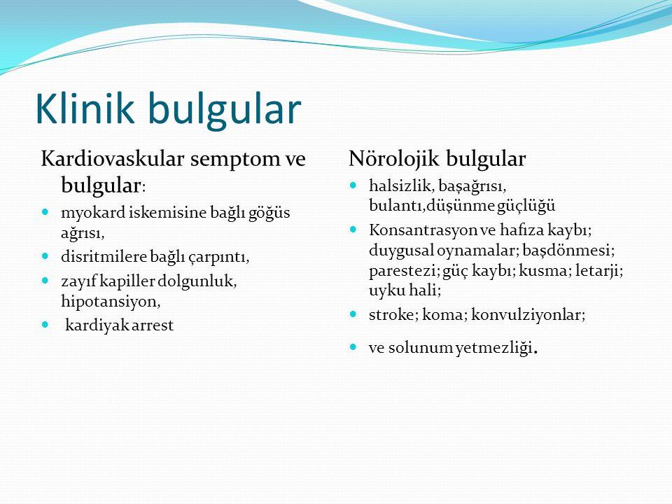 Klinik bulgular Kardiovaskular semptom ve bulgular : myokard iskemisine bağlı göğüs ağrısı, disritmilere bağlı çarpıntı, zayıf kapiller dolgunluk, hip