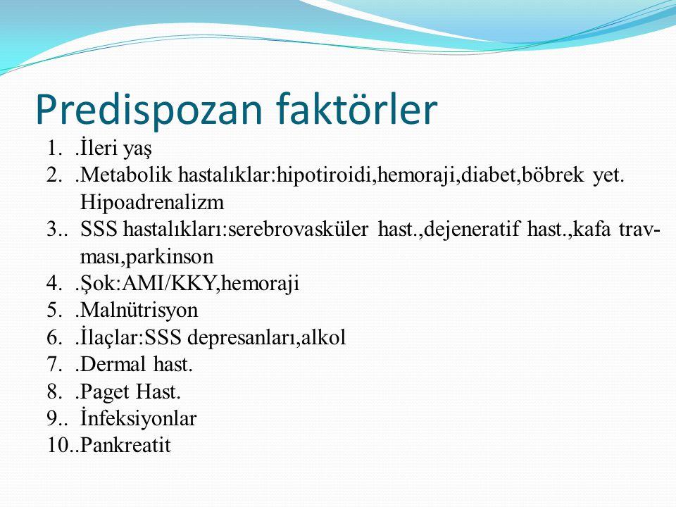 Predispozan faktörler 1..İleri yaş 2..Metabolik hastalıklar:hipotiroidi,hemoraji,diabet,böbrek yet. Hipoadrenalizm 3.. SSS hastalıkları:serebrovasküle