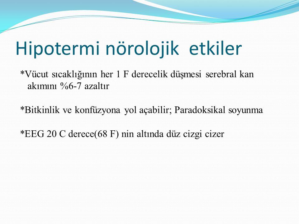 Hipotermi nörolojik etkiler *Vücut sıcaklığının her 1 F derecelik düşmesi serebral kan akımını %6-7 azaltır *Bitkinlik ve konfüzyona yol açabilir; Par