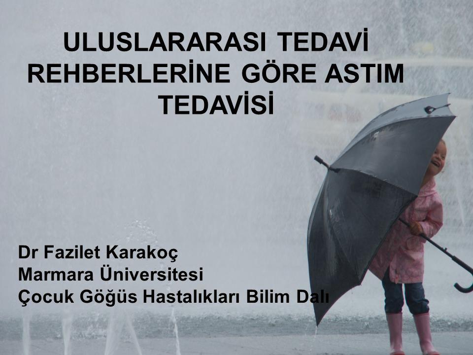 ULUSLARARASI TEDAVİ REHBERLERİNE GÖRE ASTIM TEDAVİSİ Dr Fazilet Karakoç Marmara Üniversitesi Çocuk Göğüs Hastalıkları Bilim Dalı