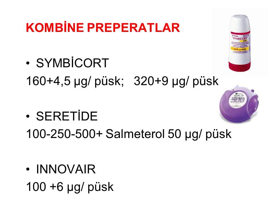 KOMBİNE PREPERATLAR SYMBİCORT 160+4,5 µg/ püsk; 320+9 µg/ püsk SERETİDE 100-250-500+ Salmeterol 50 µg/ püsk INNOVAIR 100 +6 µg/ püsk