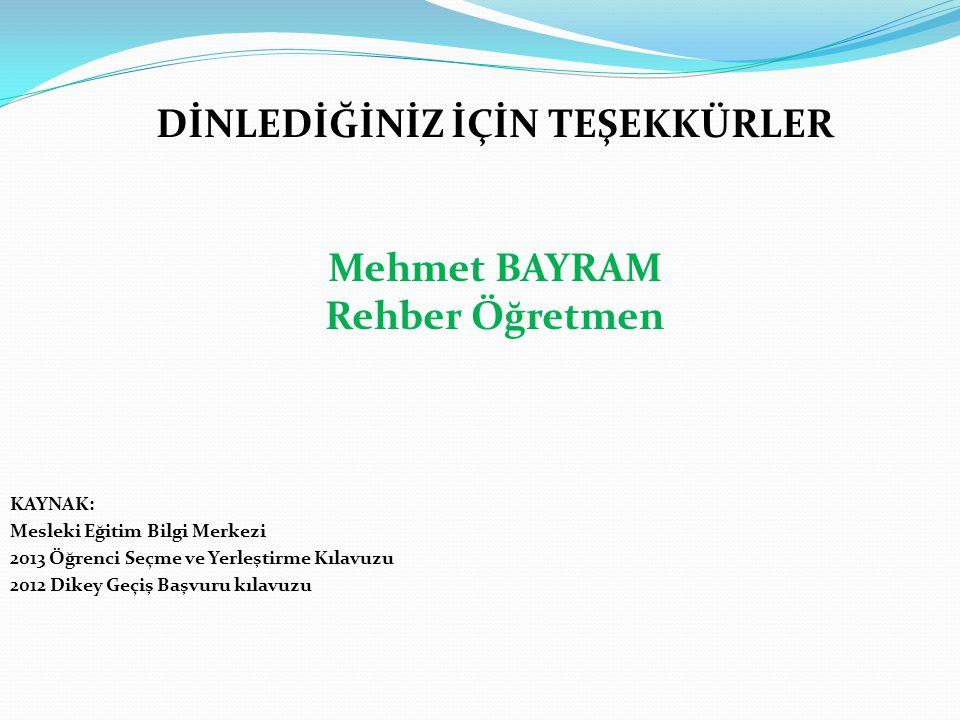 KAYNAK: Mesleki Eğitim Bilgi Merkezi 2013 Öğrenci Seçme ve Yerleştirme Kılavuzu 2012 Dikey Geçiş Başvuru kılavuzu DİNLEDİĞİNİZ İÇİN TEŞEKKÜRLER Mehmet