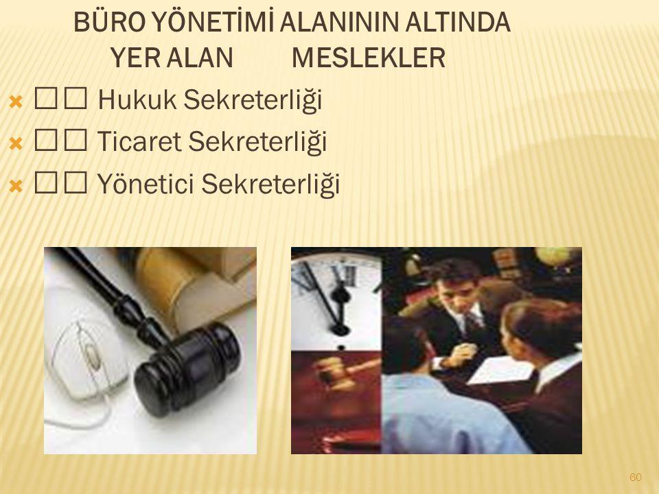 60 BÜRO YÖNETİMİ ALANININ ALTINDA YER ALAN MESLEKLER  Hukuk Sekreterliği  Ticaret Sekreterliği  Yönetici Sekreterliği