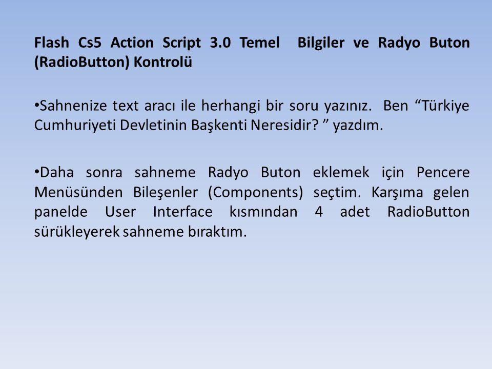 Flash Cs5 Action Script 3.0 Kareler Arası Geçiş gotoAndStop (1); b1.addEventListener (MouseEvent.CLICK, ileri) function ileri (e:MouseEvent) { gotoAndStop(2); } 2.