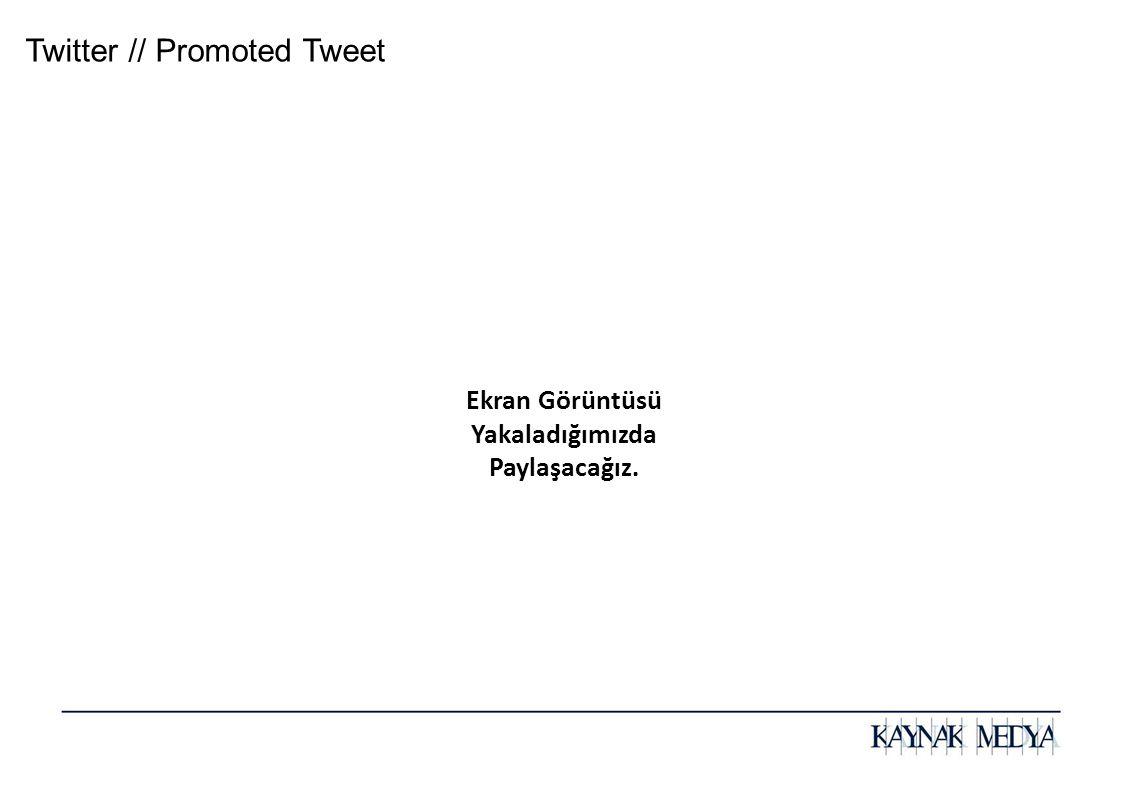 Twitter // Promoted Tweet Ekran Görüntüsü Yakaladığımızda Paylaşacağız.