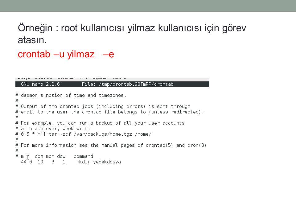 Örneğin : root kullanıcısı yilmaz kullanıcısı için görev atasın. crontab –u yilmaz –e