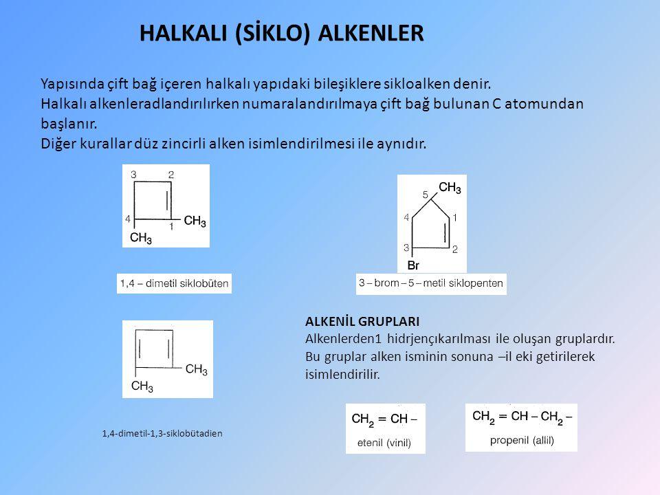 HALKALI (SİKLO) ALKENLER Yapısında çift bağ içeren halkalı yapıdaki bileşiklere sikloalken denir.