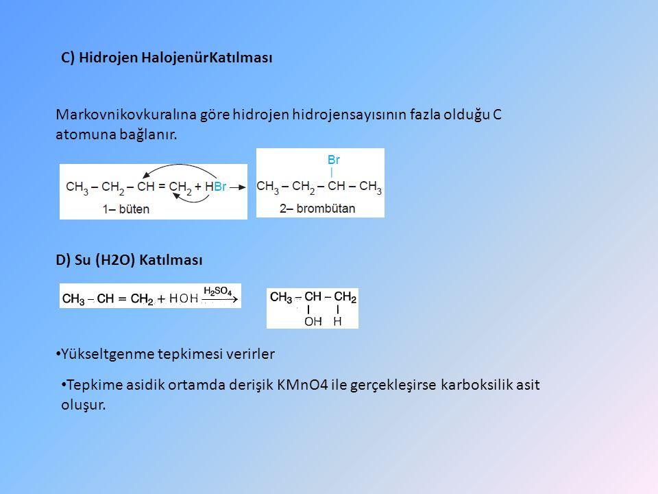 C) Hidrojen HalojenürKatılması Markovnikovkuralına göre hidrojen hidrojensayısının fazla olduğu C atomuna bağlanır.