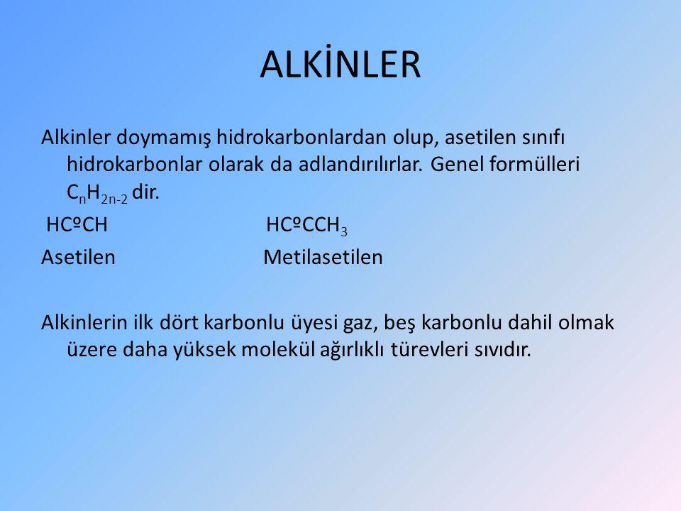 ALKİNLER Alkinler doymamış hidrokarbonlardan olup, asetilen sınıfı hidrokarbonlar olarak da adlandırılırlar.