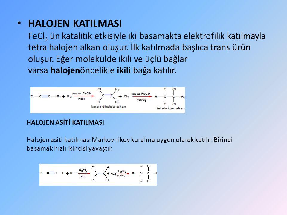HALOJEN KATILMASI FeCl 3 ün katalitik etkisiyle iki basamakta elektrofilik katılmayla tetra halojen alkan oluşur.