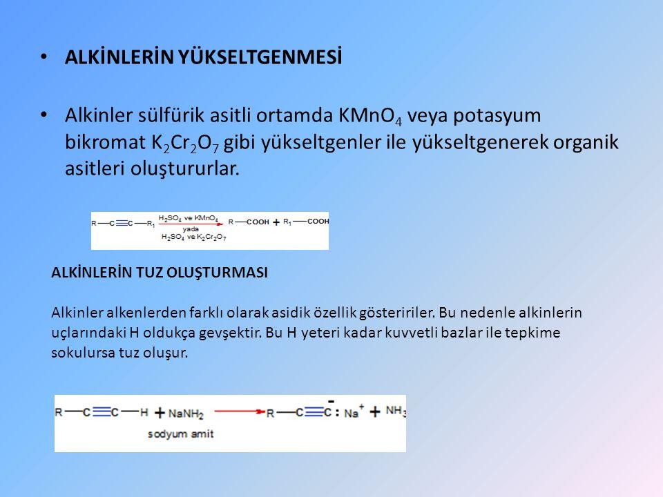 ALKİNLERİN YÜKSELTGENMESİ Alkinler sülfürik asitli ortamda KMnO 4 veya potasyum bikromat K 2 Cr 2 O 7 gibi yükseltgenler ile yükseltgenerek organik asitleri oluştururlar.