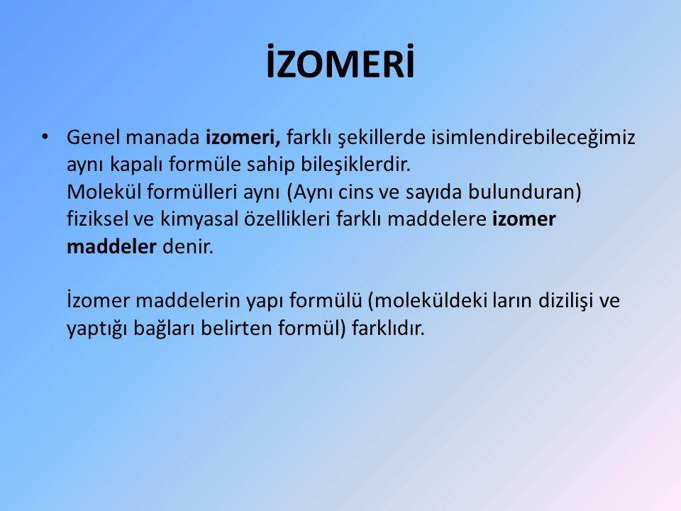İZOMERİ Genel manada izomeri, farklı şekillerde isimlendirebileceğimiz aynı kapalı formüle sahip bileşiklerdir.
