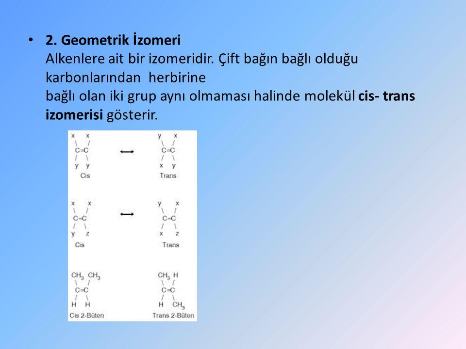 2.Geometrik İzomeri Alkenlere ait bir izomeridir.