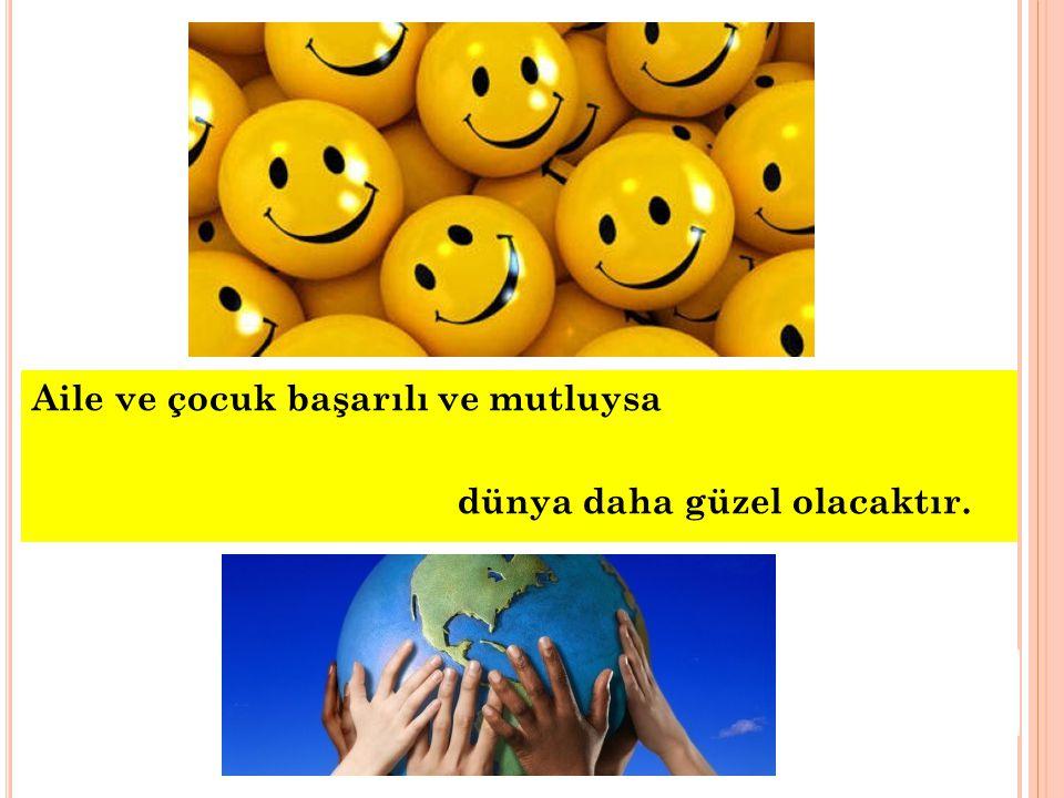 Aile ve çocuk başarılı ve mutluysa dünya daha güzel olacaktır.