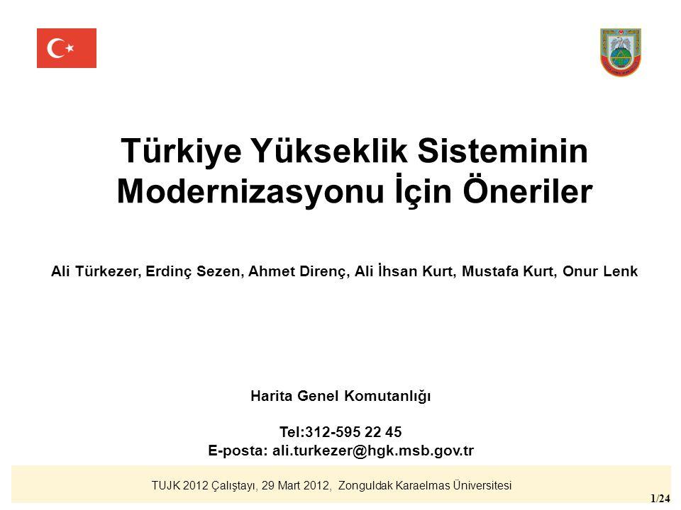 TUJK 2012 Çalıştayı, 29 Mart 2012, Zonguldak Karaelmas Üniversitesi 2/24 Konular I.Ülke Yükseklik Sisteminin Tanımı II.Türkiye Ulusal Düşey Kontrol Ağının Mevcut Durumu III.Modernizasyona İlişkin Öneriler IV.Sonuçlar