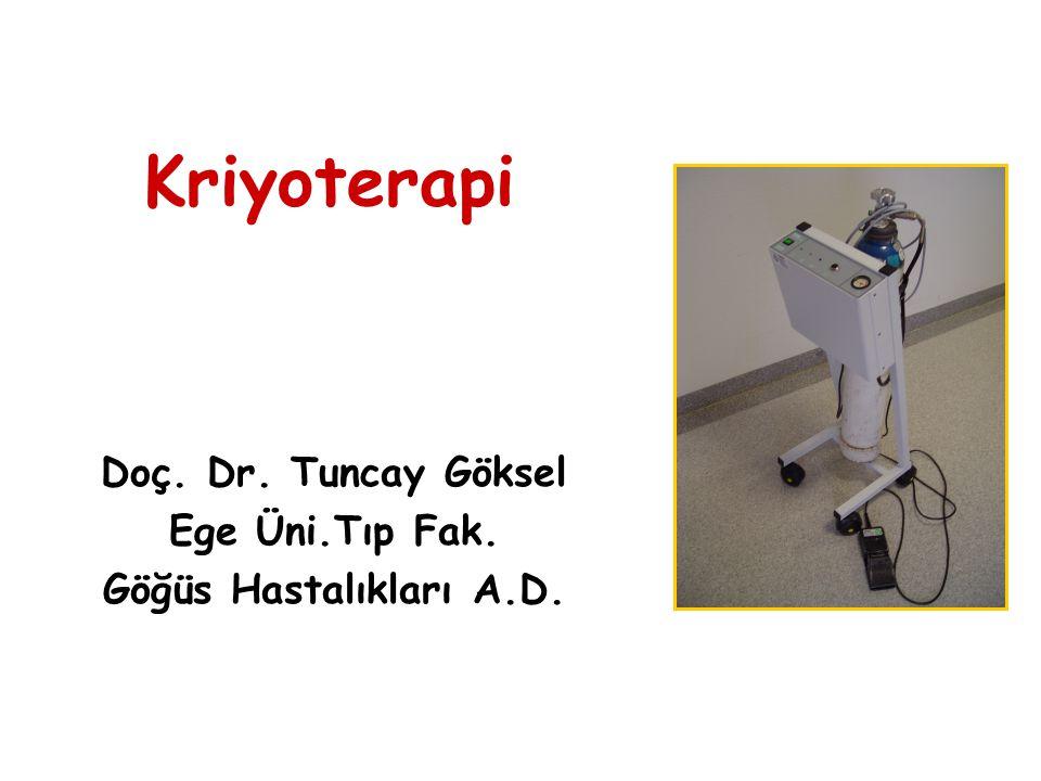 Kriyoterapi Doç. Dr. Tuncay Göksel Ege Üni.Tıp Fak. Göğüs Hastalıkları A.D.