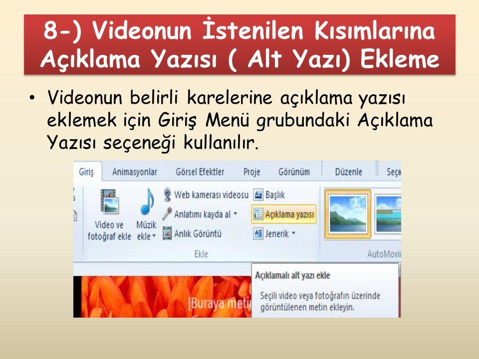 8-) Videonun İstenilen Kısımlarına Açıklama Yazısı ( Alt Yazı) Ekleme Videonun belirli karelerine açıklama yazısı eklemek için Giriş Menü grubundaki A