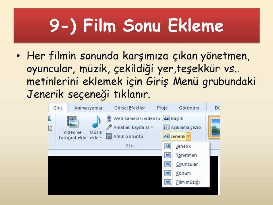 9-) Film Sonu Ekleme Her filmin sonunda karşımıza çıkan yönetmen, oyuncular, müzik, çekildiği yer,teşekkür vs.. metinlerini eklemek için Giriş Menü gr