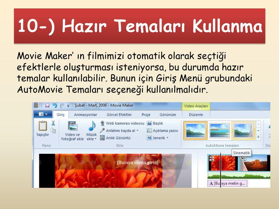 10-) Hazır Temaları Kullanma Movie Maker' ın filmimizi otomatik olarak seçtiği efektlerle oluşturması isteniyorsa, bu durumda hazır temalar kullanılab