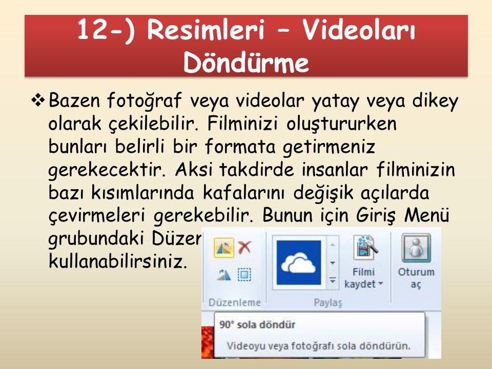 12-) Resimleri – Videoları Döndürme  Bazen fotoğraf veya videolar yatay veya dikey olarak çekilebilir. Filminizi oluştururken bunları belirli bir for